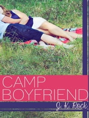 Camp Boyfriend ebook by Rock, J.K.