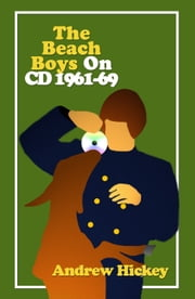 The Beach Boys On CD: Vol 1 - 1961-1969 ebook by Andrew Hickey