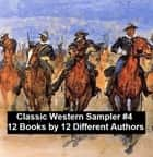 Classic Western Sampler #4: 12 Books by 12 Different Authors eBook by Max Brand