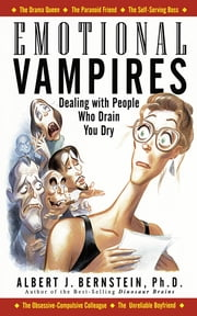 Emotional Vampires - Dealing With People Who Drain You Dry ebook by Albert Bernstein