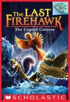 The Crystal Caverns: A Branches Book (The Last Firehawk #2) ebook by Katrina Charman, Jeremy Norton