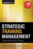 Strategic Training Management: Transforming the Business of Training