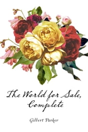 The World for Sale, Complete ebook by Gilbert Parker