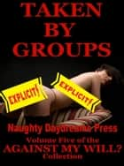 Taken By Groups ebook by Naughty Daydreams Press