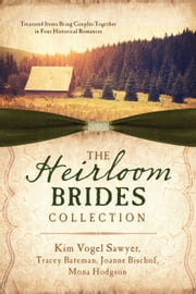 The Heirloom Brides Collection - Treasured Items Bring Couples Together in Four Historical Romances ebook by Tracey V. Bateman,Joanne Bischof,Mona Hodgson,Kim Vogel Sawyer