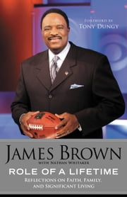 Role of a Lifetime - Reflections on Faith, Family, and Significant Living ebook by James Brown, Nathan Whitaker, Tony Dungy