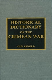 Historical Dictionary of the Crimean War ebook by Guy Arnold