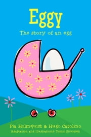 Eggy - The Story of an Egg ebook by Hugo Catolino,Pia Holmquist,Tomm Sivertsen