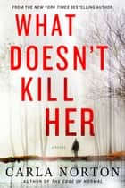 What Doesn't Kill Her ebook by Carla Norton