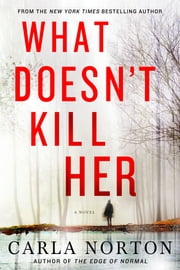 What Doesn't Kill Her - A Novel ebook by Carla Norton