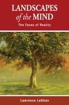 Landscapes of the Mind - The Faces of Reality ebook by