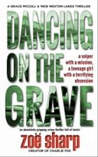 Dancing On The Grave: CSI Grace McColl & Detective Nick Weston Lakes Trilogy Book 1 ebook by Zoe Sharp