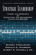 Strategic Leadership - Theory and Research on Executives, Top Management Teams, and Boards ebook by Bert Cannella, Sydney Finkelstein, Donald C. Hambrick
