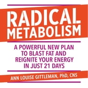 Radical Metabolism - A powerful plan to blast fat and reignite your energy in just 21 days audiobook by Ann Louise Gittleman