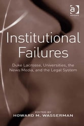 Institutional Failures - Duke Lacrosse, Universities, the News Media, and the Legal System ebook by