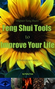 Hipster Feng Shui's Feng Shui Tools to Improve Your Life ebook by Patty Tran