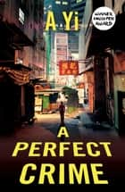 A Perfect Crime ebook by A Yi, Anna Holmwood