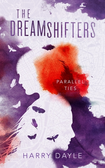 The Dreamshifters - Parallel Ties ebook by Harry Dayle