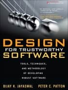 Design for Trustworthy Software - Tools, Techniques, and Methodology of Developing Robust Software ebook by Bijay K. Jayaswal, Peter C. Patton