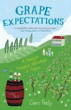 Grape Expectations: A Family's Vineyard Adventure in France ebook by Caro Feely