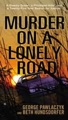Murder on a Lonely Road - A Beauty Queen, a Privileged Killer, and a Twenty-Five Year Search for Justice ebook by