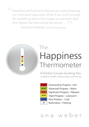 The Happiness Thermometer - A Global Course Guiding You to Balance Health, Relationships, and Money ebook by Ana Weber