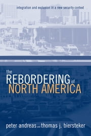 The Rebordering of North America - Integration and Exclusion in a New Security Context ebook by Peter Andreas,Thomas J. Biersteker