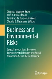 Business and Environmental Risks - Spatial Interactions Between Environmental Hazards and Social Vulnerabilities in Ibero-America ebook by Diego A. Vazquez-Brust,José A. Plaza-Úbeda,Jerónimo de Burgos-Jiménez,Claudia E. Natenzon