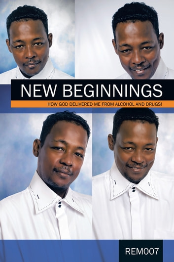 New Beginnings: How God Delivered Me From Alcohol And Drugs!