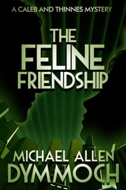 The Feline Friendship - A Caleb & Thinnes Mystery ebook by Michael Allen Dymmoch