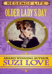 Older Lady's Day (Book 5 Regency Life Series) ebook by Suzi Love