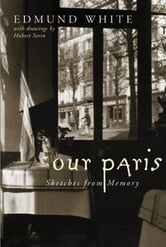 Our Paris - Sketches from Memory ebook by Edmund White