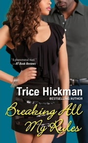 Breaking All My Rules ebook by Trice Hickman