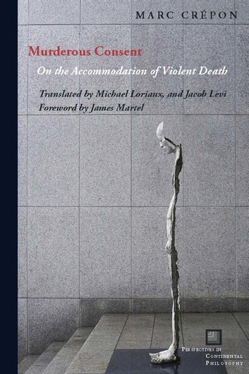 Murderous Consent - On the Accommodation of Violent Death ebook by Marc Crépon