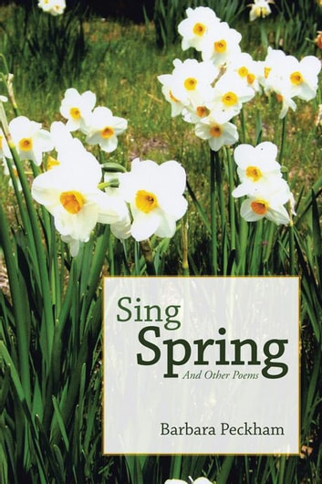 Sing Spring and Other Poems ebook by Barbara Peckham