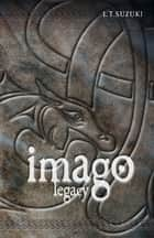 Imago Chronicles: Legacy ebook by L.T. Suzuki