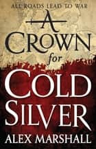 A Crown for Cold Silver ebook by Alex Marshall