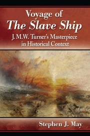 Voyage of The Slave Ship - J.M.W. Turner's Masterpiece in Historical Context ebook by Stephen J. May