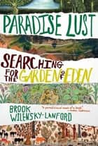 Paradise Lust - Searching for the Garden of Eden ebook door Brook Wilensky-Lanford