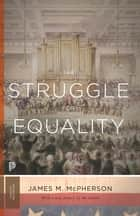 The Struggle for Equality - Abolitionists and the Negro in the Civil War and Reconstruction - Updated Edition ebook by James M. McPherson, James M. McPherson