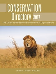 Conservation Directory 2017 - The Guide to Worldwide Environmental Organizations ebook by