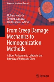 From Creep Damage Mechanics to Homogenization Methods - A Liber Amicorum to celebrate the birthday of Nobutada Ohno ebook by