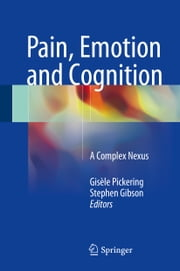 Pain, Emotion and Cognition - A Complex Nexus ebook by Gisele Pickering,Stephen Gibson