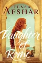 Daughter of Rome ebook by Tessa Afshar