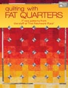 Quilting with Fat Quarters ebook by That Patchwork Place