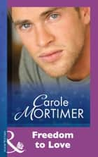 Freedom To Love (Mills & Boon Modern) ebook by Carole Mortimer