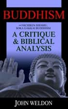 Buddhism and Nichiren Shoshu/Soka Gakkai Buddhism: A Critique and Biblical Analysis eBook by John G. Weldon
