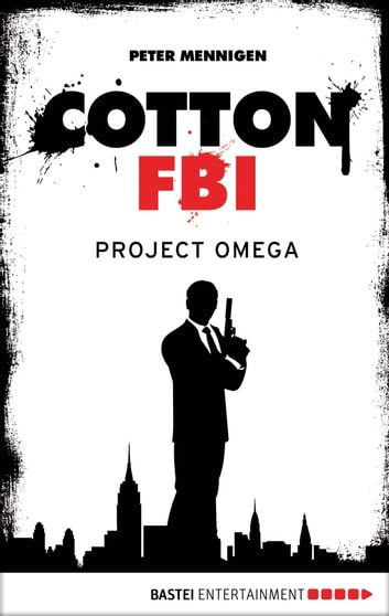 Cotton FBI - Episode 10 - Project Omega ebook by Peter Mennigen