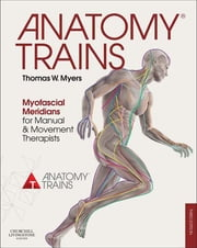 Anatomy Trains - Myofascial Meridians for Manual and Movement Therapists ebook by Thomas W. Myers