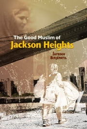 The Good Muslim of Jackson Heights ebook by Jaysinh Birjépatil